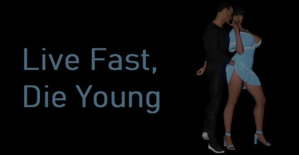 Live Fast, Die Young  Version 0.02